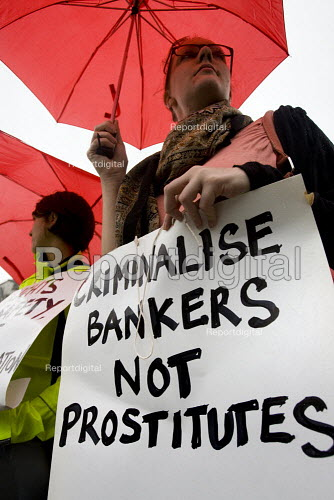 Criminalise the bankers not prostitutes. Sex Workers demonstration Against the Policing and Crime Bill and the Welfare Reform Bill. Demanding an end to the criminalisation of prostitution and the right to unionise. Parliament Square, London. - Jess Hurd - 2009-11-03