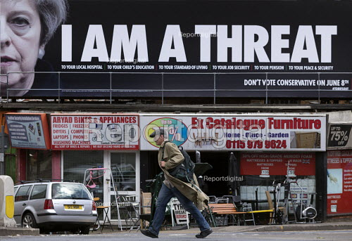 Theresa May I Am A Threat billboard by The Peoples Assembly Against Austerity, Nottingham. Dont Vote Conservative On June 8th - John Harris - 2017-06-07