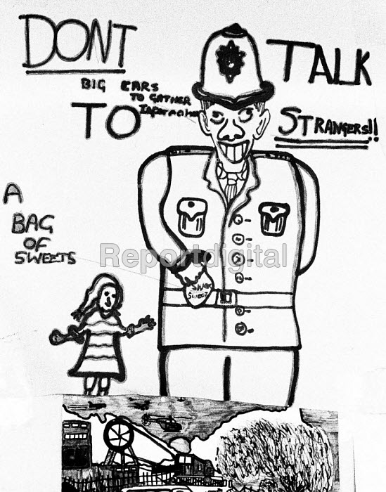 The drawing showing a child to be wary of strangers, in this case a policeman. Reflecting the sense of hatred felt by mining families to the massed police presence in their communites. Drawing made by a child of a striking miner and stuck on the wall of Kersley Food Kitchen, adjacent to Kersley Colliery near Coventry. - John Harris - 1984-07-04